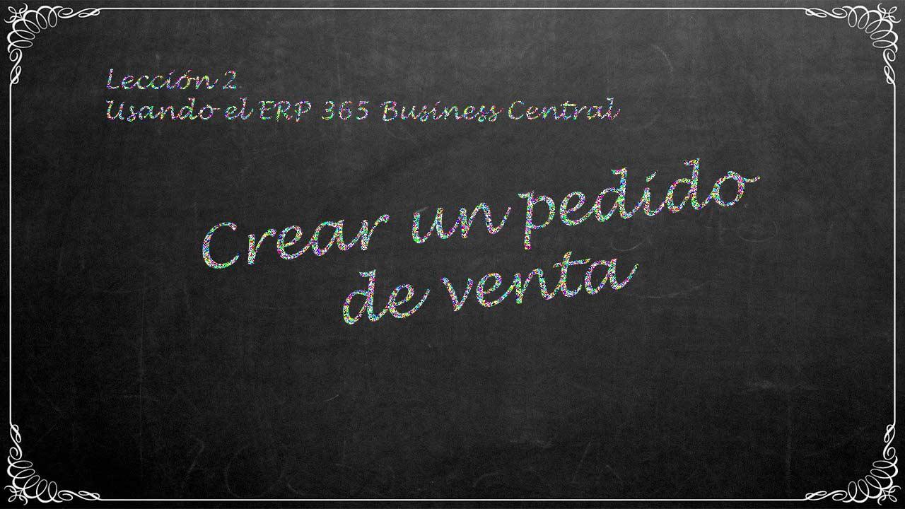 Crear un pedido de venta en el ERP 365 business central