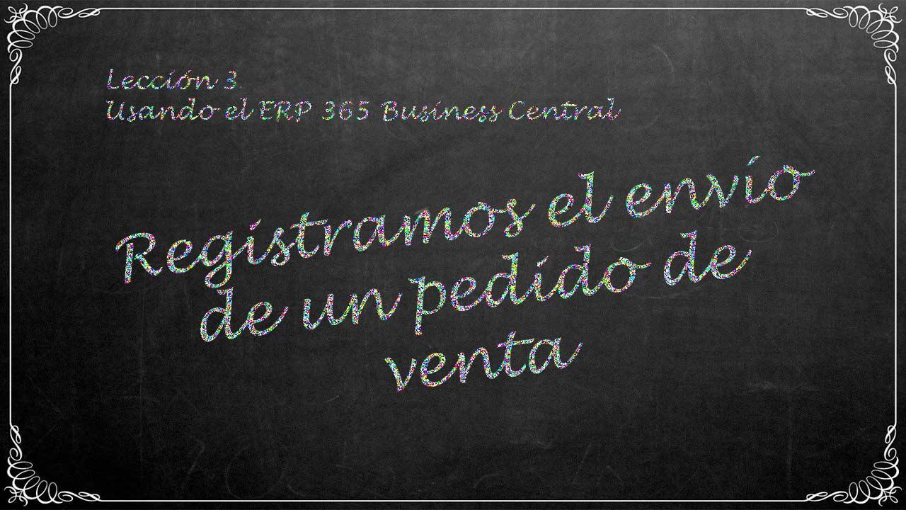 Registramos el envío de un pedido de venta en 365 Business Central